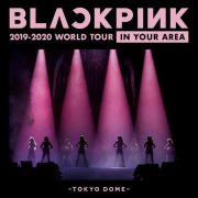 BLACKPINK《BLACKPINK 2019-2020 WORLD TOUR IN YOUR AREA -TOKYO DOME- (Live)》歌曲下载_百度云网